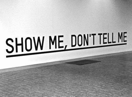 Show Me Quotes show me don't tell me