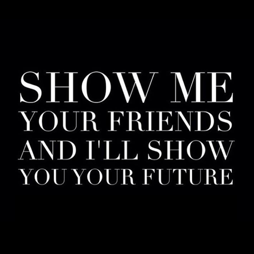Show Me Quotes show me your friends and I'll show