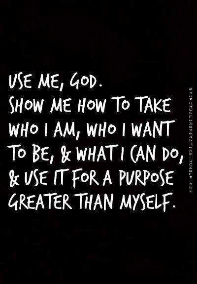 Show Me Quotes use me god show me how to take who i am