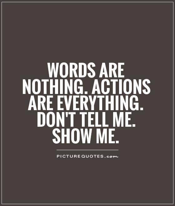 Show Me Quotes words are nothing actions are everything