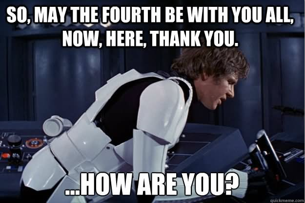 So may the fourth be with you all now here Star War Memes