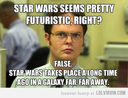 Star War Memes Star wars seems pretty futuristic right false