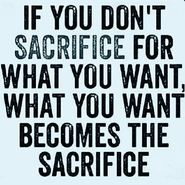 Success Quotes If you don't sacrifice for what you want what you want