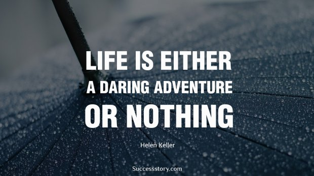 Success Quotes Life is either a daring adventure or nothing