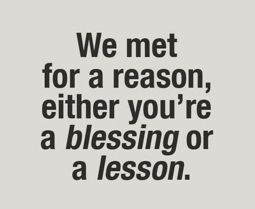 Success Quotes We met for a reason either you're a blessing or a lesson