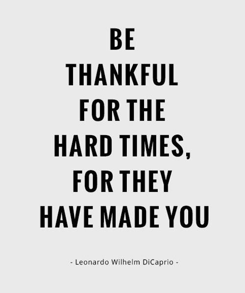 Success Quotes be thankful for the hard times for they have made you