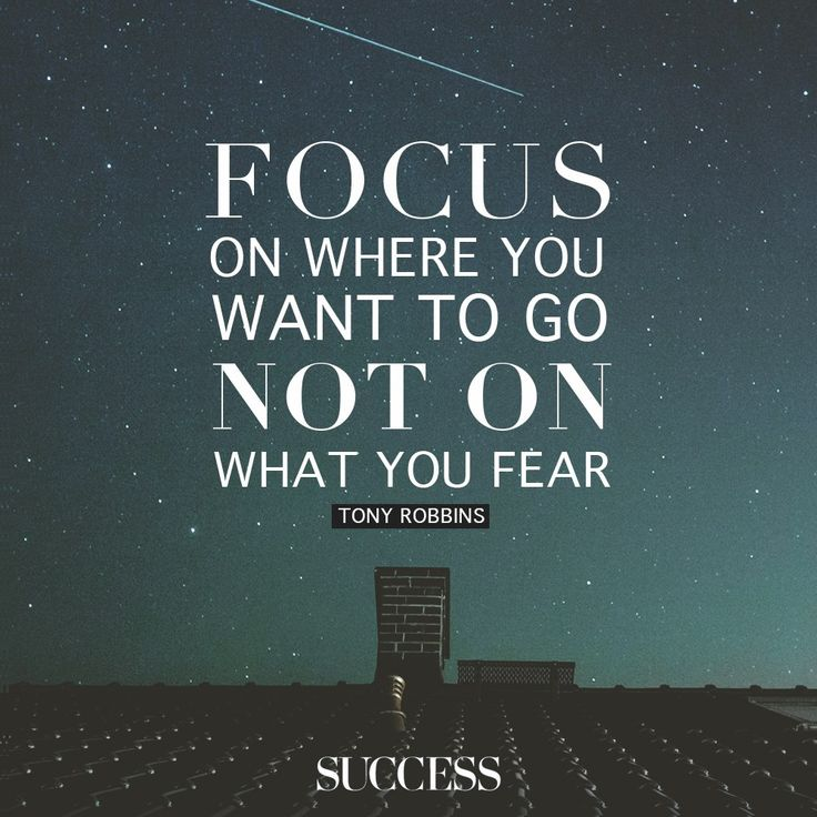 Success Quotes focus on where you want to go not on what you fear