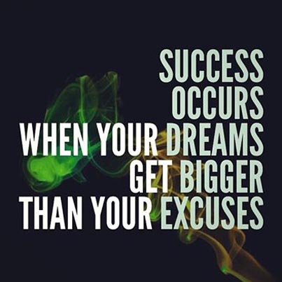 Success Quotes success occurs when your dreams get bigger than your excuses
