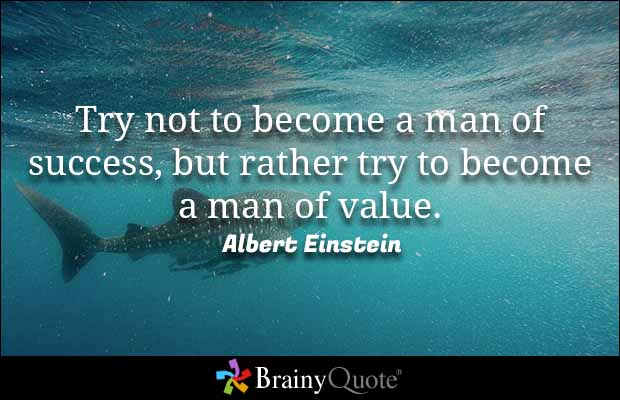 Success Quotes try not to become a man of success but rather try to become a man of value