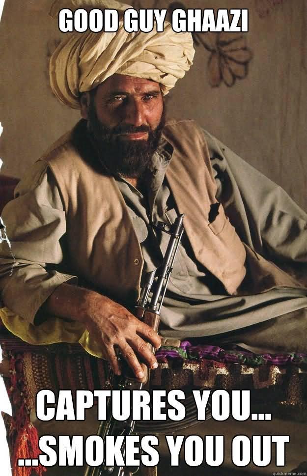 Terrorists Meme Good guy ghaazi captures you smokes
