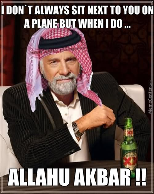 Terrorists Meme I don't always sit next to you on a