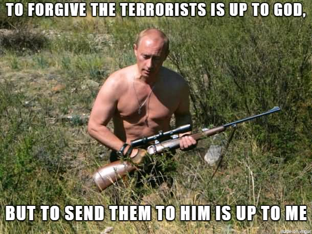 Terrorists Meme To forgive the terrorists is up to god but to send them to him
