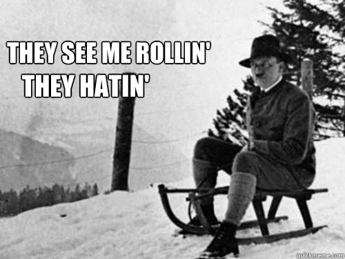 They see me rollin they hatin Sled Meme
