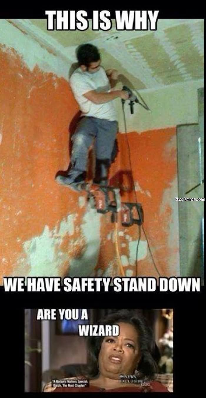 This is why we have safety stand down are you a wizard Safety Meme this is why we have safety stand down are you a wizard safety meme,Stand Down Meme