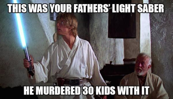 This was your fathers light saber Star War Memes