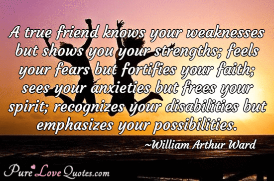 True Love Quotes a true friend knows your weaknesses but shows you your