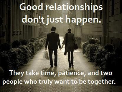 True Love Quotes good relationships don't just happen