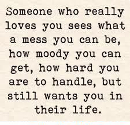 True Love Quotes someone who really loves you sees what a mess