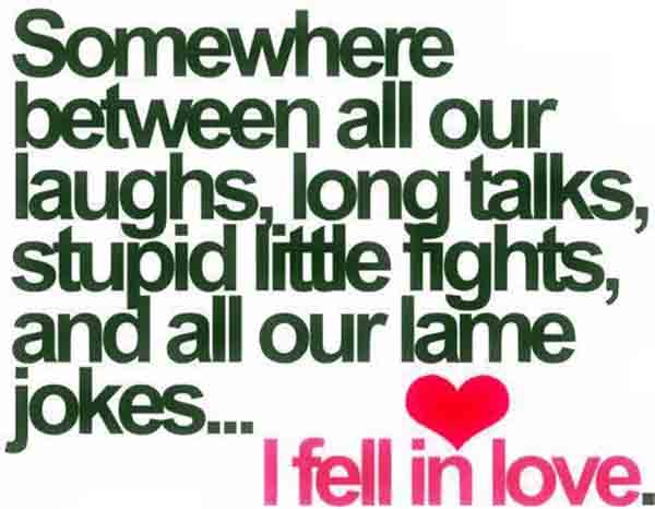 True Love Quotes somewhere between all our laughs long talks stupid little fights and all our