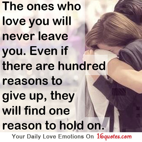 True Love Quotes the ones who love you will never leave you even if there are