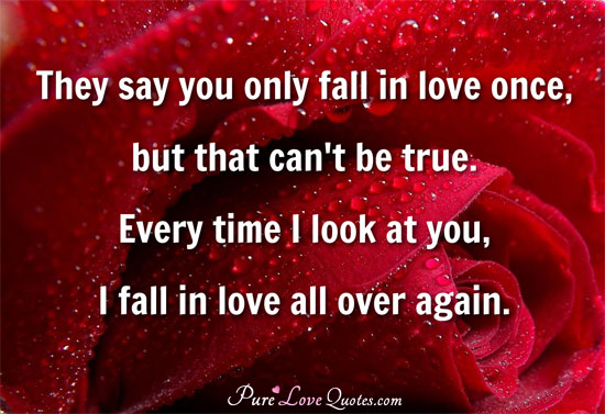 True Love Quotes they say you only fall in love once but that