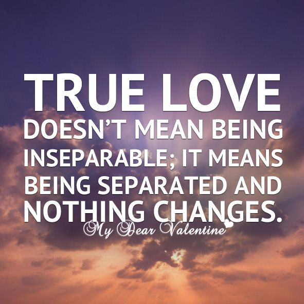 True Love Quotes true love doesn't mean being inseparable it means