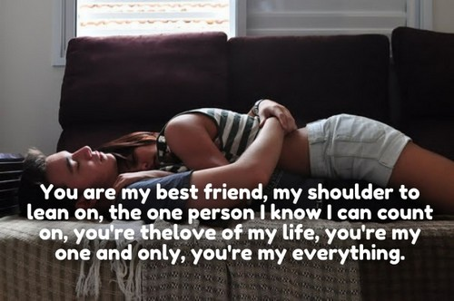 True Love Quotes you are my best friend my shoulder to learn on the one