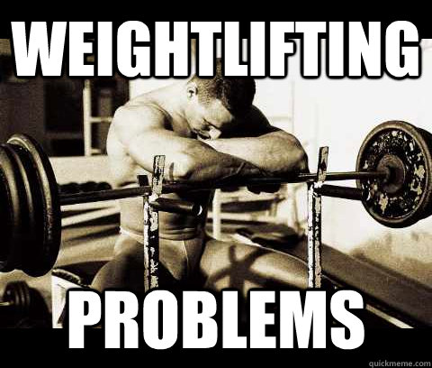 Weightlifting problems Weightlifting Memes