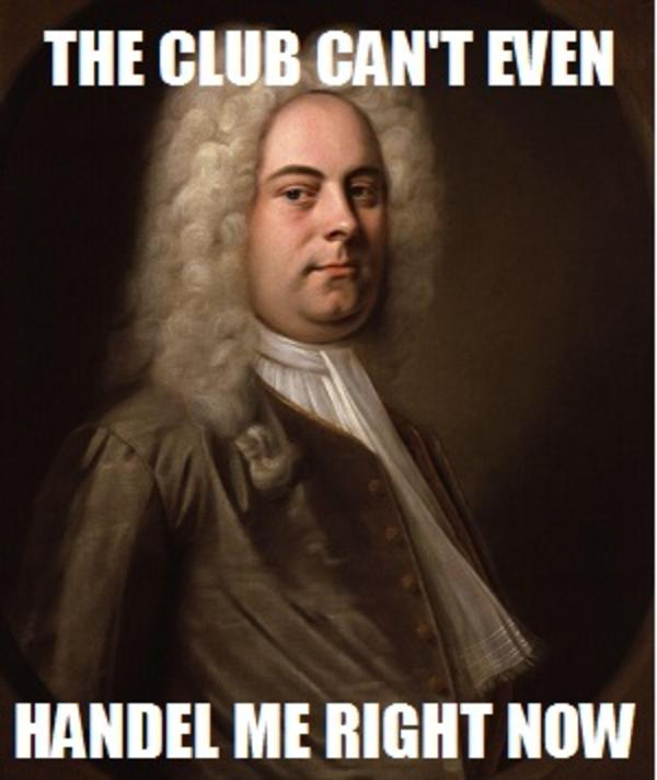 Weird Meme The club can't even Handel me right now