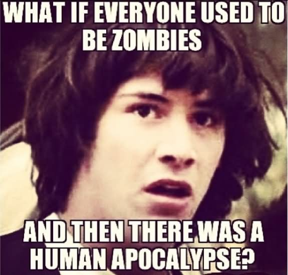 What if everyone used to be zombies and then Zombie Meme