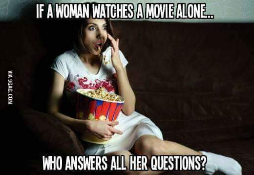 Woman Meme if a woman watches a movie alone