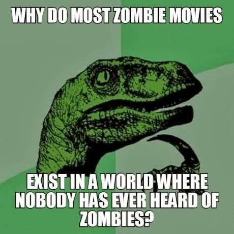 Zombie Meme Why do most zombie movies exist