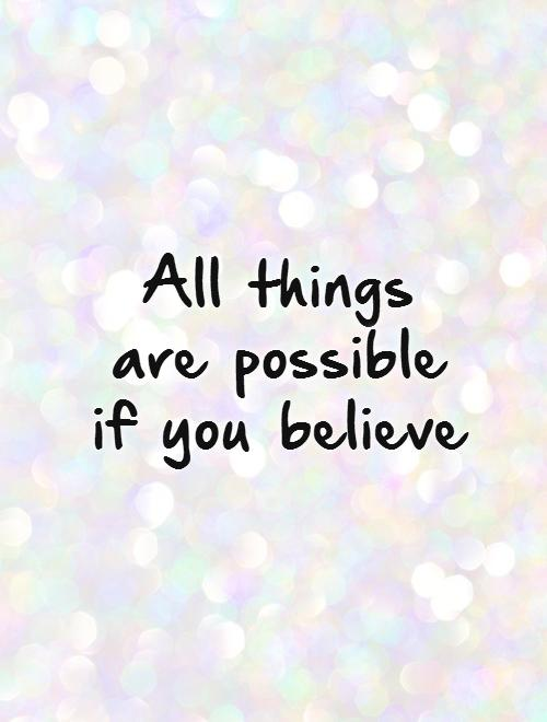 believe quotes all things are possible if you believe