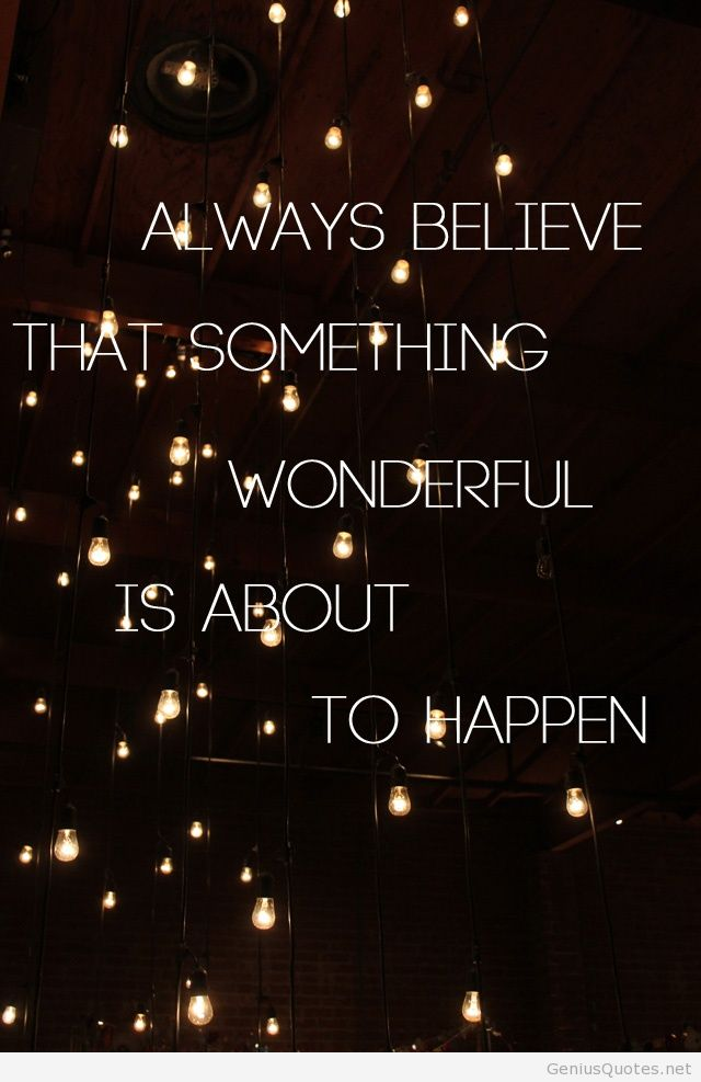 believe quotes always believe that something wonderful is about to happen