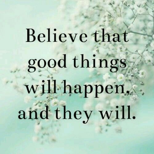 believe quotes believe that good things will happen