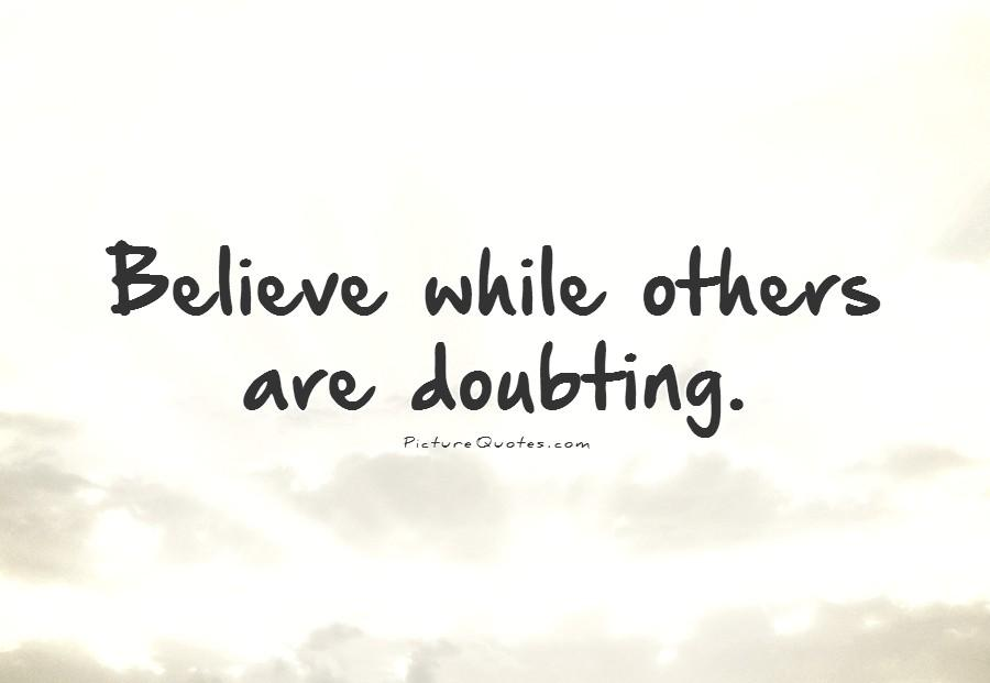 believe quotes believe while others are doubting