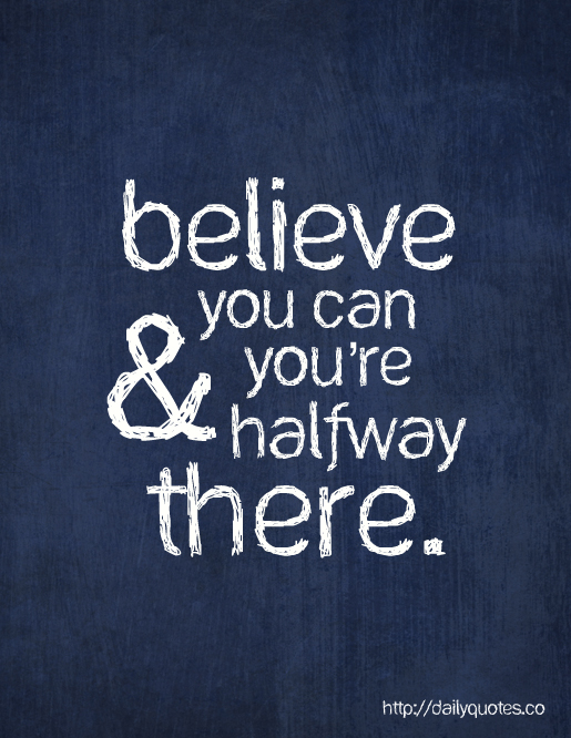 believe quotes believe you can you 're halfway there
