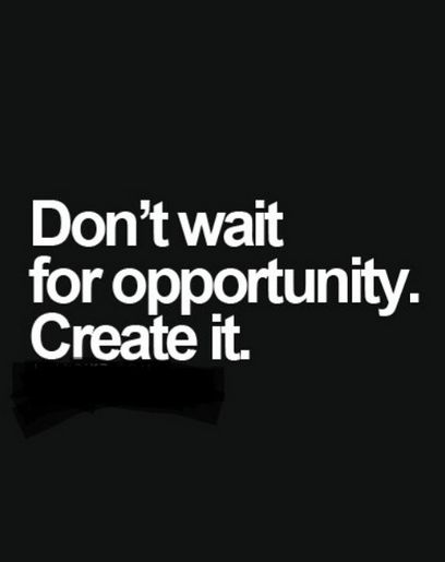 believe quotes don't wait for opportunity create it