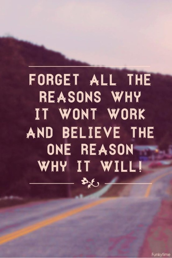 believe quotes forget all the resons why it wont work