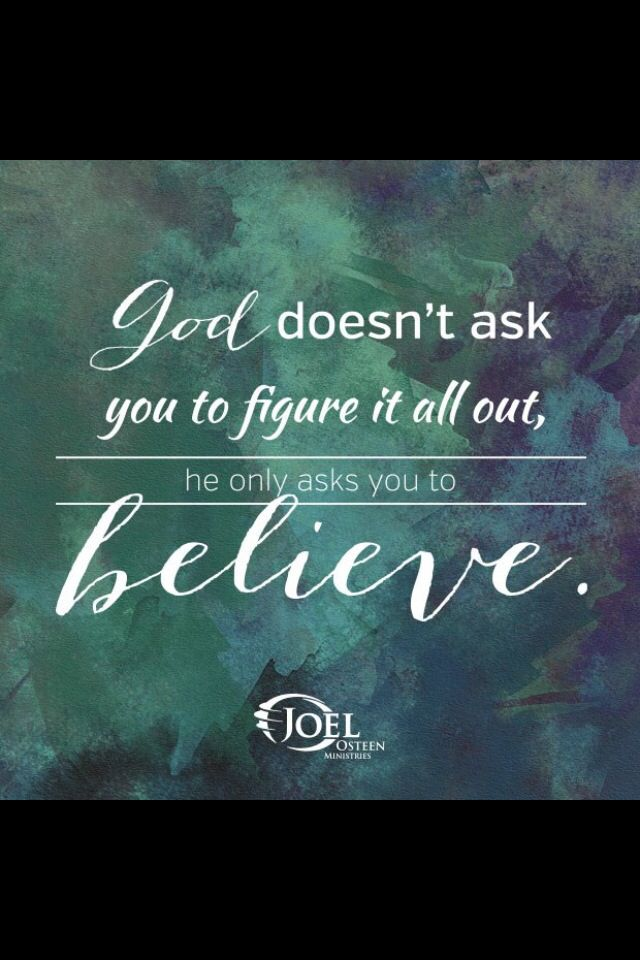 believe quotes god doesn't ask you to figure