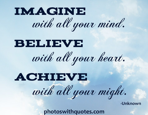 believe quotes imagine with all your mind believe with all your heart