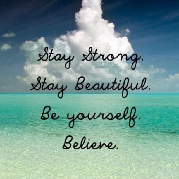 believe quotes stay strong stay beautiful be