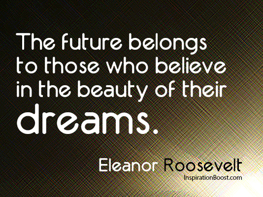 believe quotes the future belongs to those who believe in the beauty of their dreams