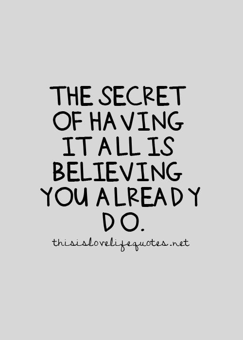 believe quotes the secret of having it all is believing