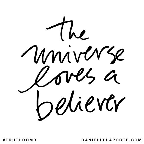 believe quotes the universe loves a believe