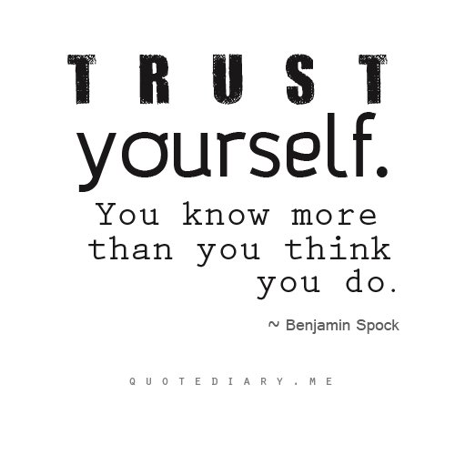 believe quotes trust yourself you know more than