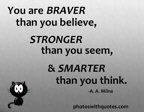 believe quotes you are braver than you believe stronger than