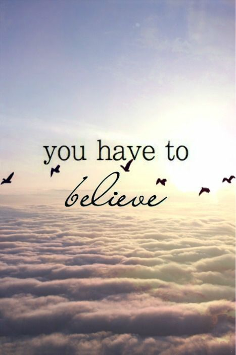 believe quotes you have to believe