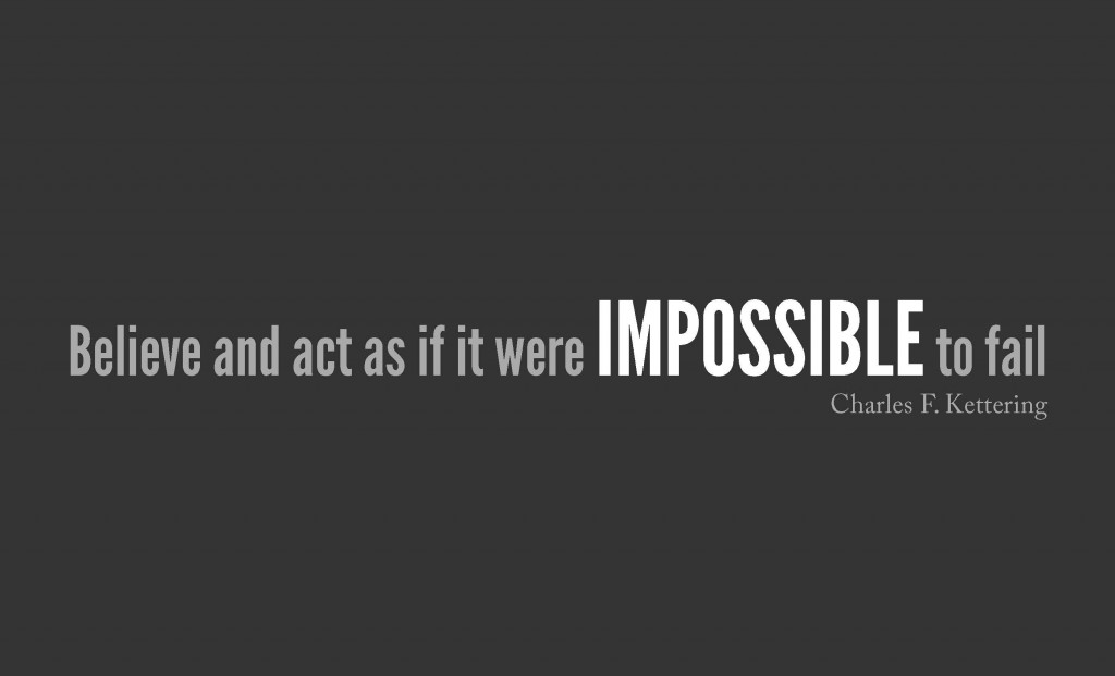impossible quotes Believe and act as if it were impossible to fail