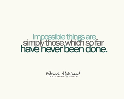 impossible quotes impossible things are simply those